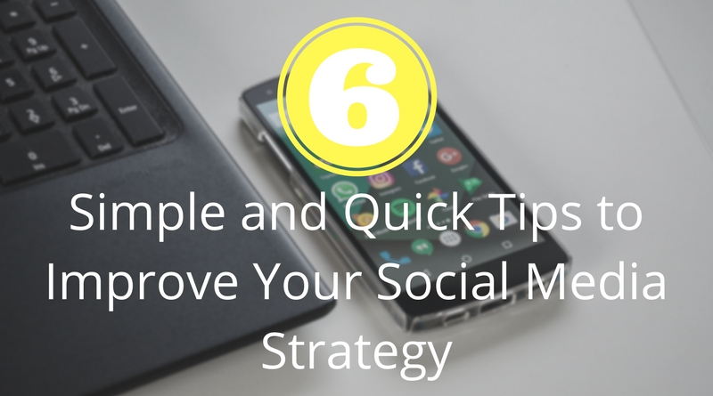 Simple and Quick Tips to Improve Your Social Media Strategy