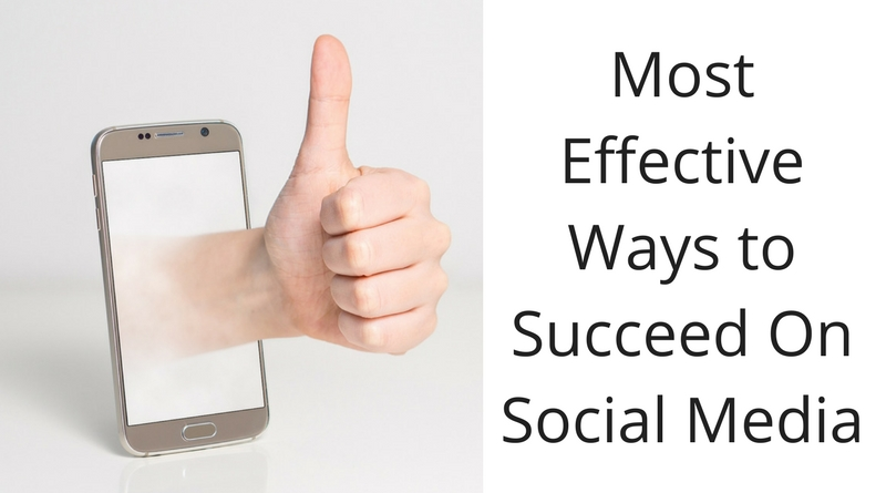 Most Effective Ways to Succeed On Social Media