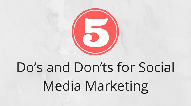 Top 5 Do's and Don'ts For a Successful Social Media Marketing