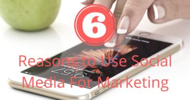 Top 6 Reasons to Use Social Media For Marketing