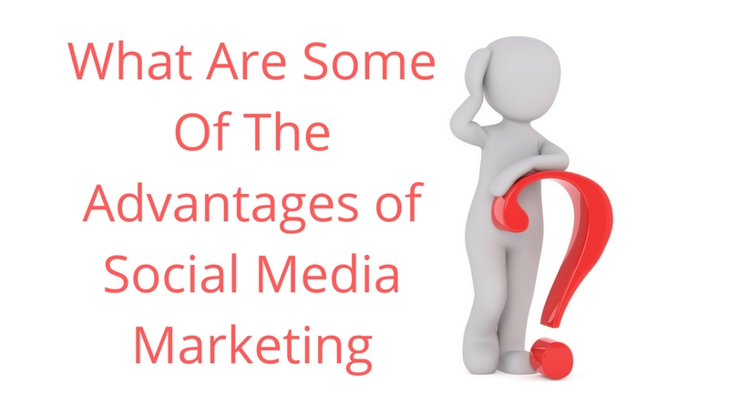 What Are Some Of The Advantages of Social Media Marketing?