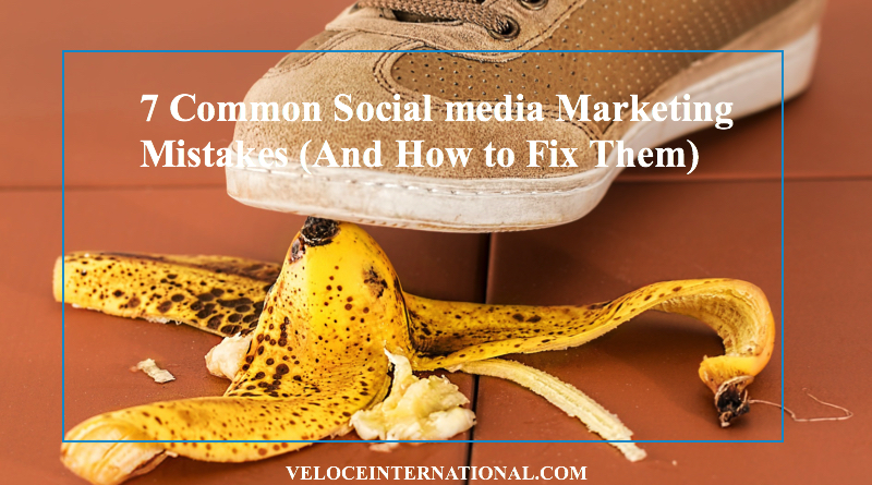 7 Common Social media Marketing Mistakes (And How to Fix Them)