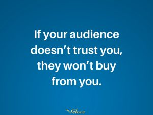 If your audience don't trust you, they won't buy from you