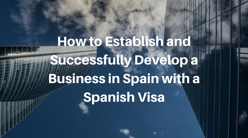 How to Establish and Successfully Develop a Business in Spain with a Spanish Visa
