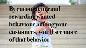 By encouraging and rewarding wanted behavior among your customers, you'll see more of that behavior