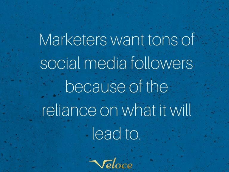 Marketers want social media followers because of the reliance of what it will lead to