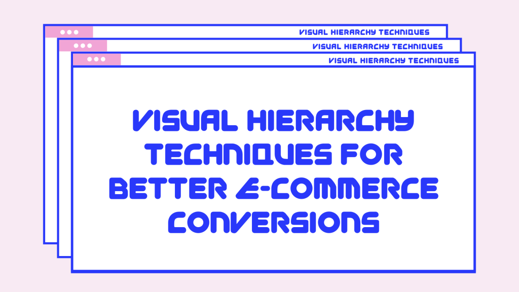 visual Hierarchy techniques for commerce conversions