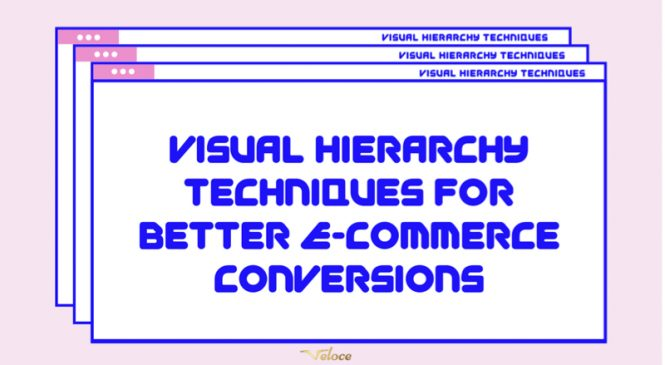7 Visual Hierarchy Techniques for Better Ecommerce Conversions