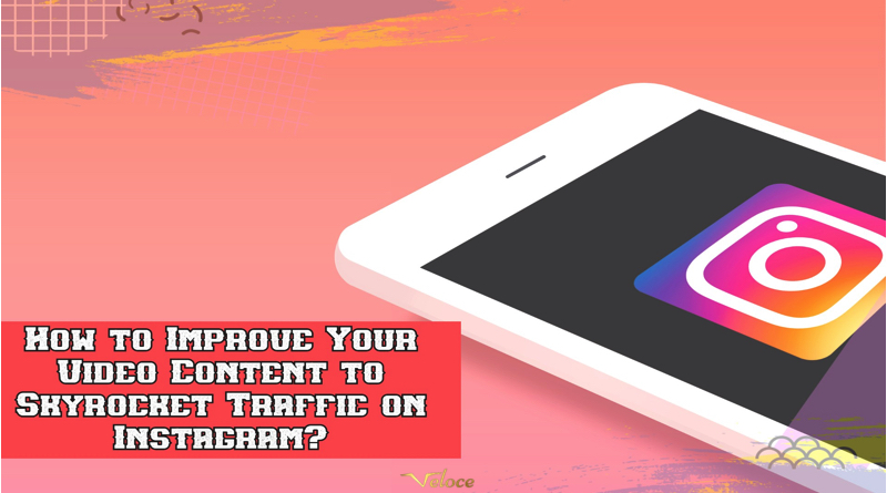 How to Improve Your Video Content to Skyrocket Traffic on Instagram?