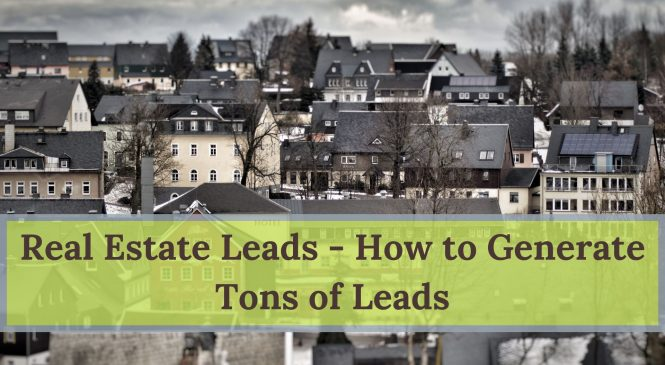 Real Estate Leads – How to Generate Tons of Leads