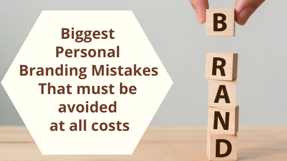 Biggest Personal Branding Mistakes That must be avoided at all costs