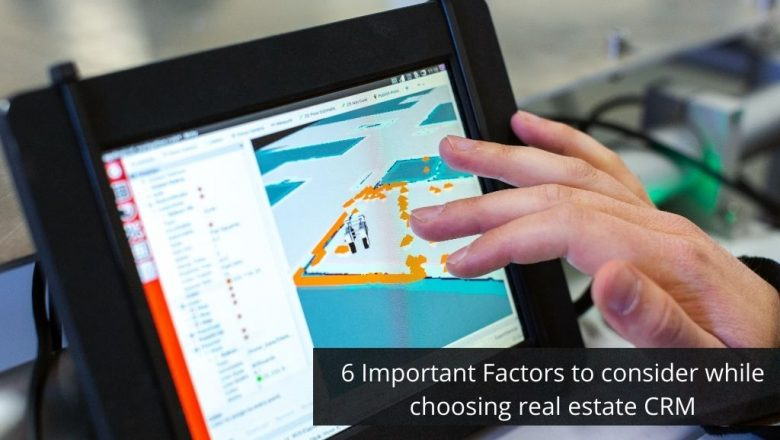 6 Important Factors to Consider while Choosing Real Estate CRM