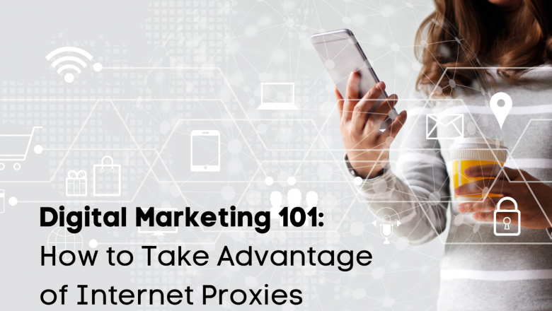 How Digital Marketers Can Take Advantage of Proxies
